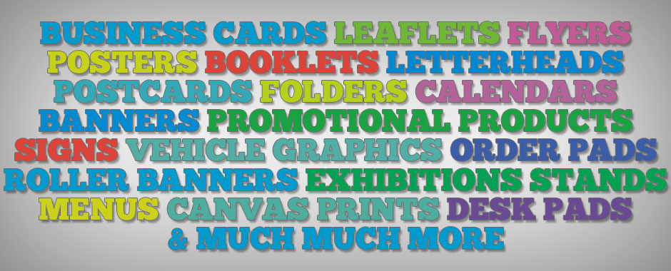 Business Cards, Leaflets, Flyers, Promotional Products, Banners, Folders, Posters, Signs, Vehicle Graphics
